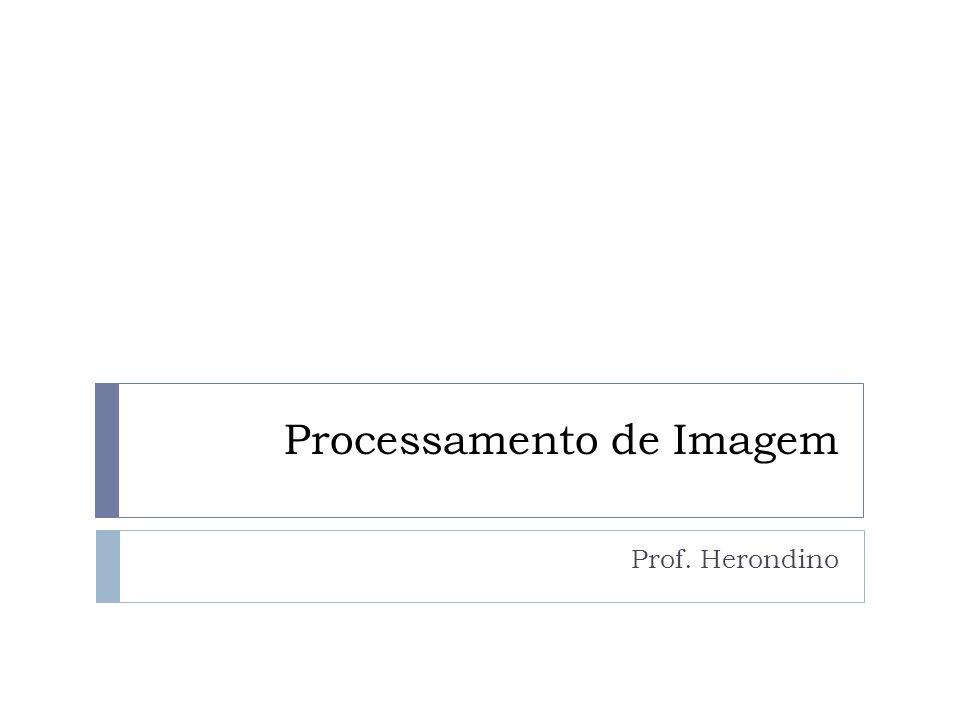 Processamento de Imagem Prof. Herondino