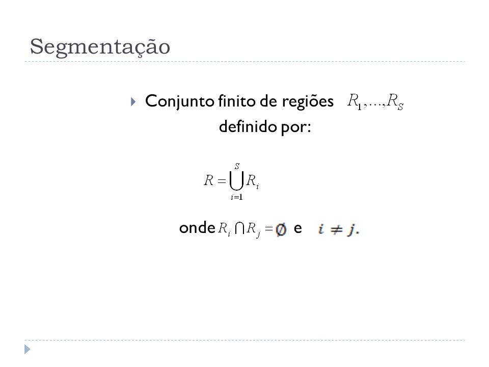 Segmentação  Conjunto finito de regiões definido por: onde e