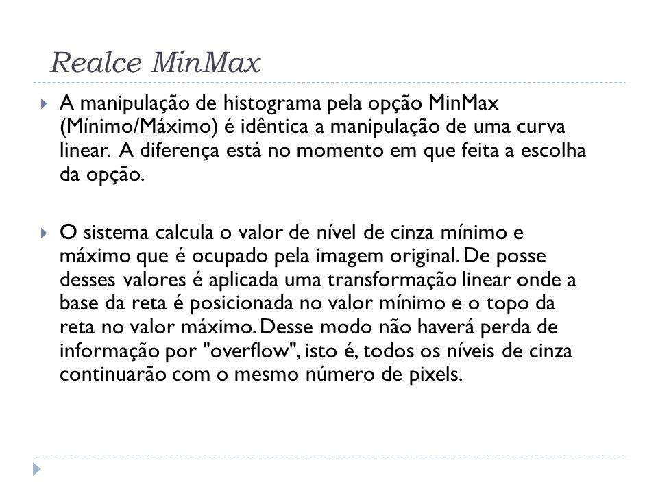 Realce MinMax  A manipulação de histograma pela opção MinMax (Mínimo/Máximo) é idêntica a manipulação de uma curva linear. A diferença está no moment