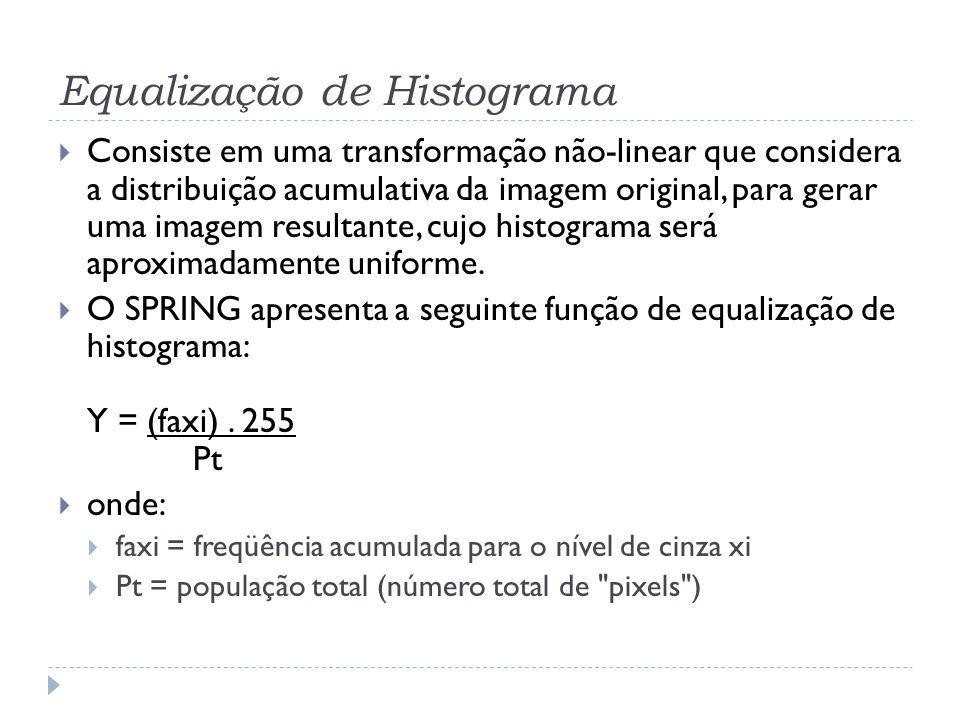 Equalização de Histograma  Consiste em uma transformação não-linear que considera a distribuição acumulativa da imagem original, para gerar uma image