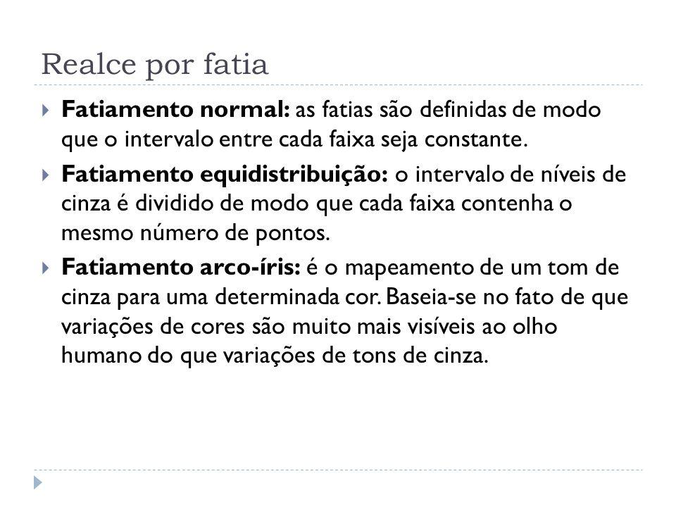 Realce por fatia  Fatiamento normal: as fatias são definidas de modo que o intervalo entre cada faixa seja constante.  Fatiamento equidistribuição: