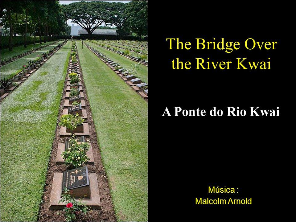 Música : Malcolm Arnold The Bridge Over the River Kwai A Ponte do Rio Kwai