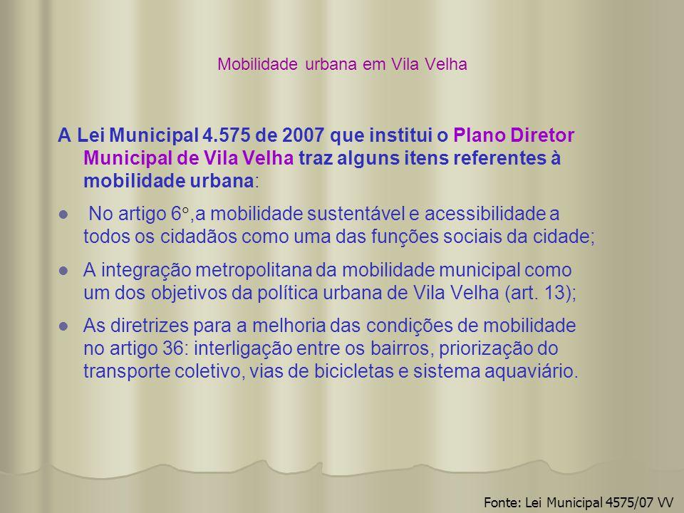Mobilidade urbana em Vila Velha A Lei Municipal 4.575 de 2007 que institui o Plano Diretor Municipal de Vila Velha traz alguns itens referentes à mobi