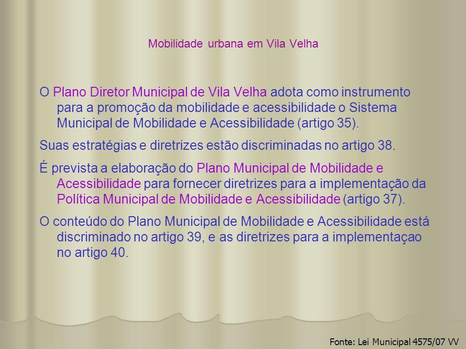 Mobilidade urbana em Vila Velha O Plano Diretor Municipal de Vila Velha adota como instrumento para a promoção da mobilidade e acessibilidade o Sistem