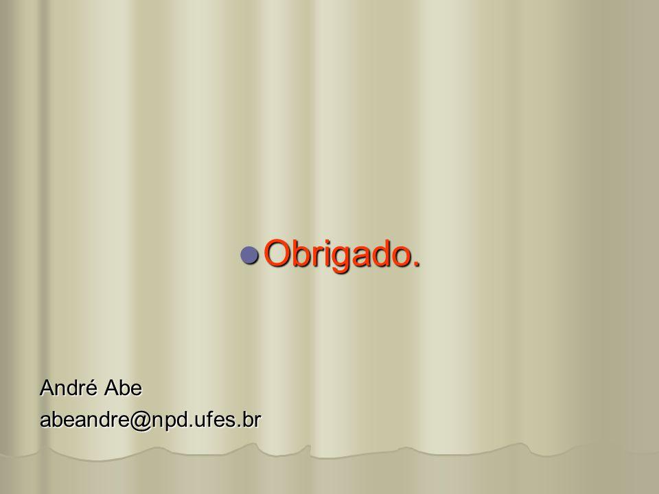  Obrigado. André Abe abeandre@npd.ufes.br