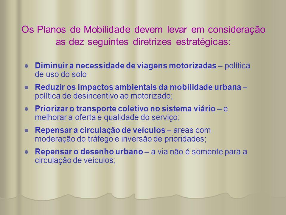 Os Planos de Mobilidade devem levar em consideração as dez seguintes diretrizes estratégicas:   Diminuir a necessidade de viagens motorizadas – polí
