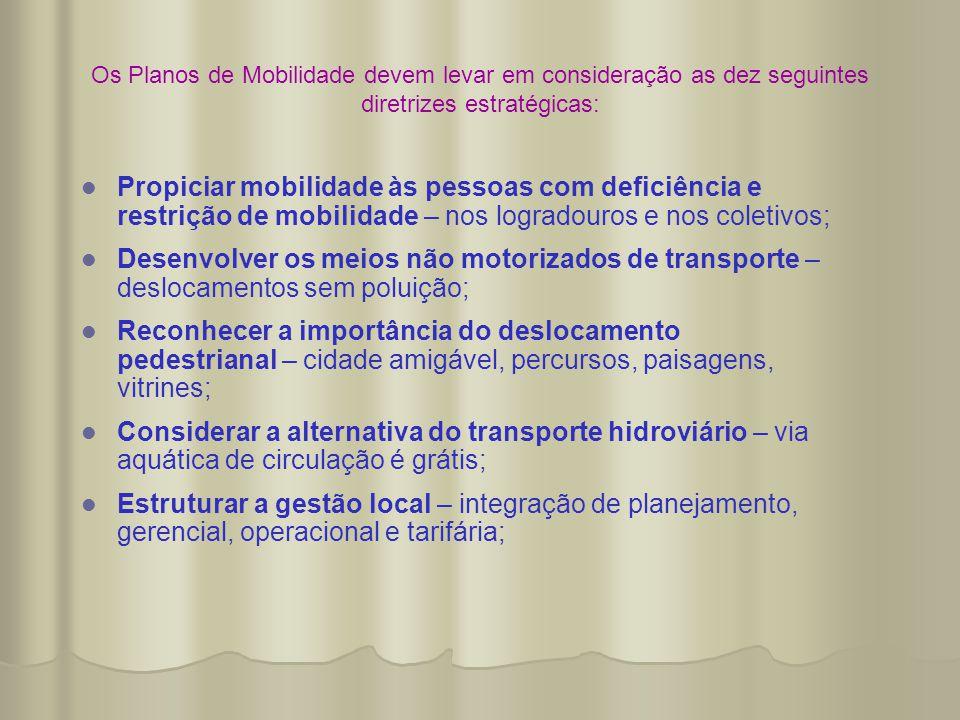 Os Planos de Mobilidade devem levar em consideração as dez seguintes diretrizes estratégicas:   Propiciar mobilidade às pessoas com deficiência e re