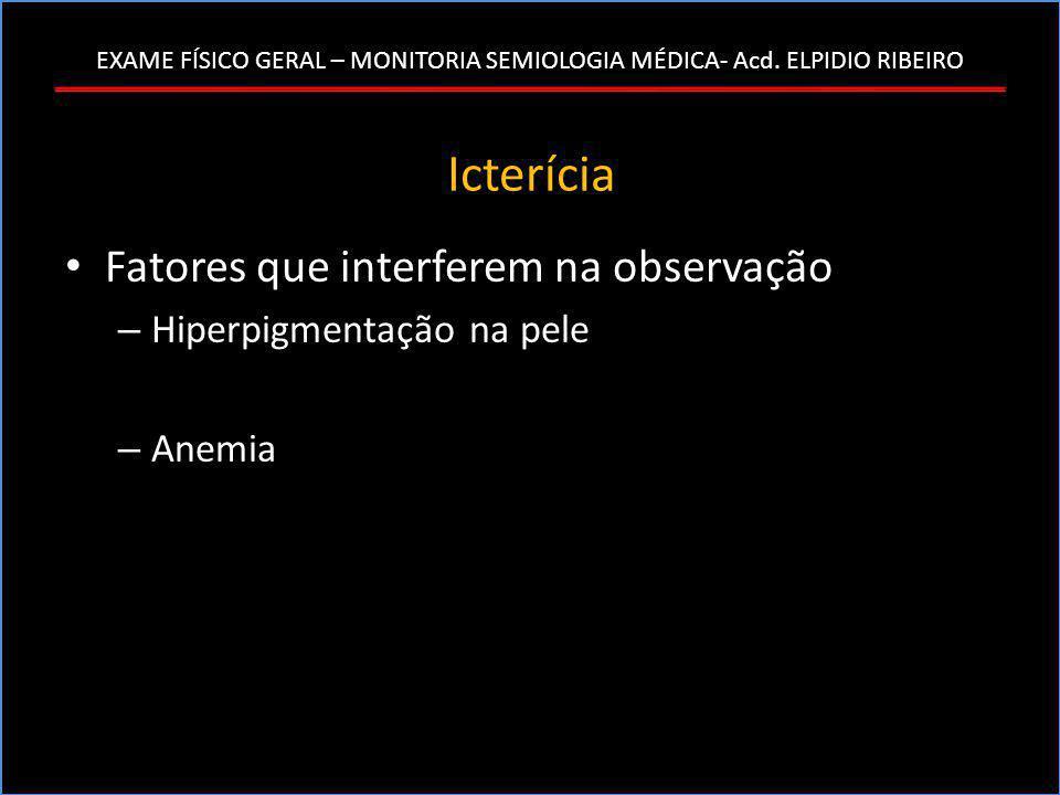 Icterícia • Fatores que interferem na observação – Hiperpigmentação na pele – Anemia