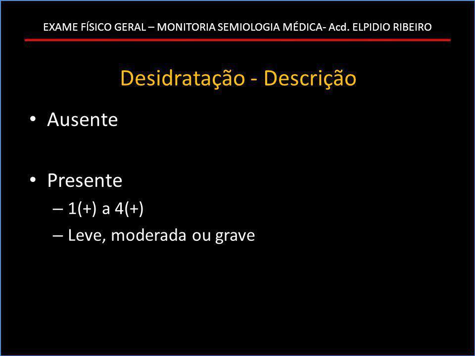 Desidratação - Descrição • Ausente • Presente – 1(+) a 4(+) – Leve, moderada ou grave