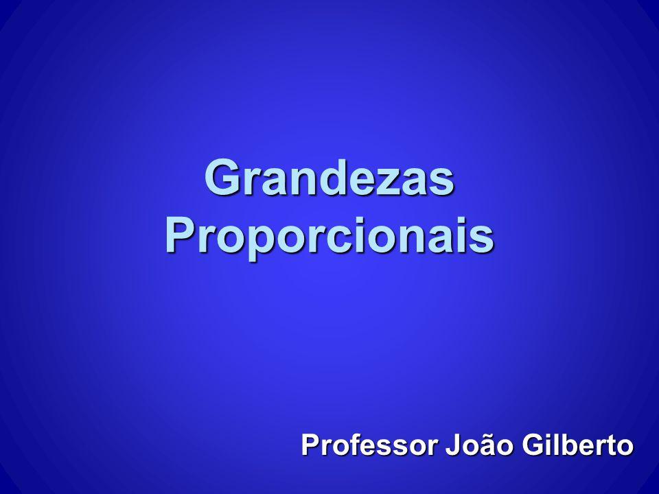 Grandezas Proporcionais Professor João Gilberto