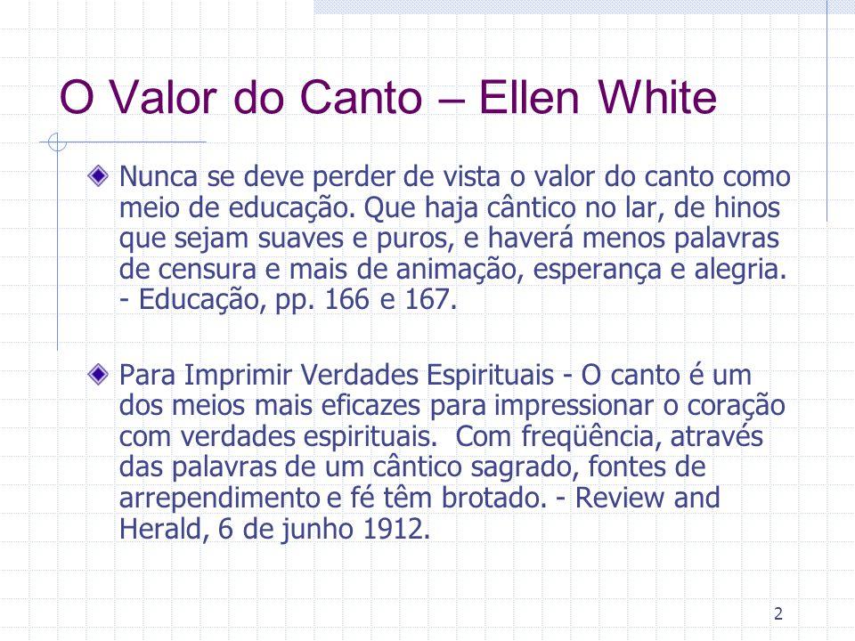 2 O Valor do Canto – Ellen White Nunca se deve perder de vista o valor do canto como meio de educação.