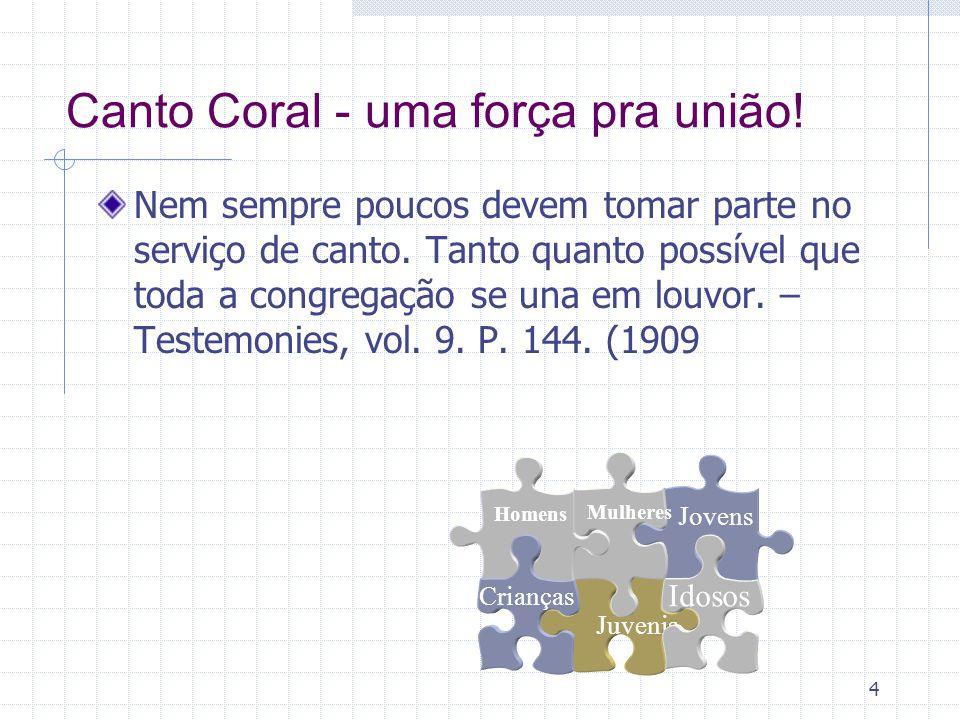 4 Canto Coral - uma força pra união.Nem sempre poucos devem tomar parte no serviço de canto.