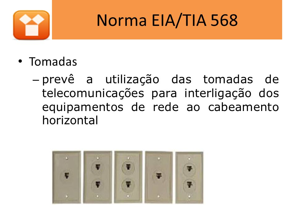 Norma EIA/TIA 568 • Tomadas – prevê a utilização das tomadas de telecomunicações para interligação dos equipamentos de rede ao cabeamento horizontal
