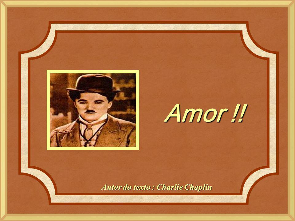 Amor !! Autor do texto : Charlie Chaplin