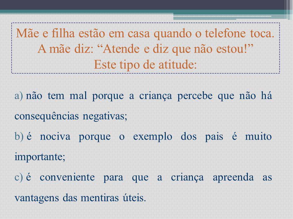 Quando a criança mente a atitude do adulto deve ser: a)Chamar a criança à atenção, mencionando que ela foi mentirosa; b)Deixar passar ao lado; c)Expli