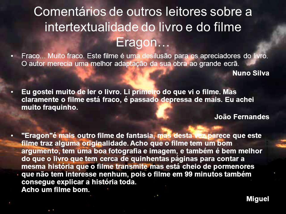 Comentários de outros leitores sobre a intertextualidade do livro e do filme Eragon… •Fraco... Muito fraco. Este filme é uma desilusão para os aprecia