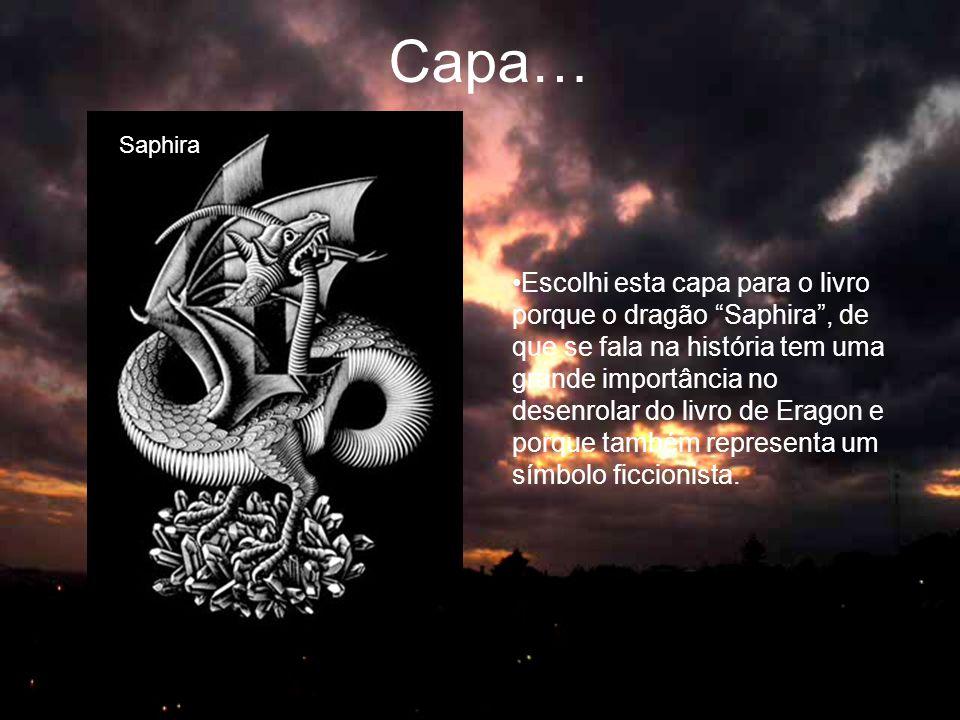 Capa… •Escolhi esta capa para o livro porque o dragão Saphira , de que se fala na história tem uma grande importância no desenrolar do livro de Eragon e porque também representa um símbolo ficcionista.