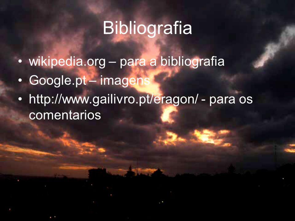 Bibliografia •wikipedia.org – para a bibliografia •Google.pt – imagens •http://www.gailivro.pt/eragon/ - para os comentarios