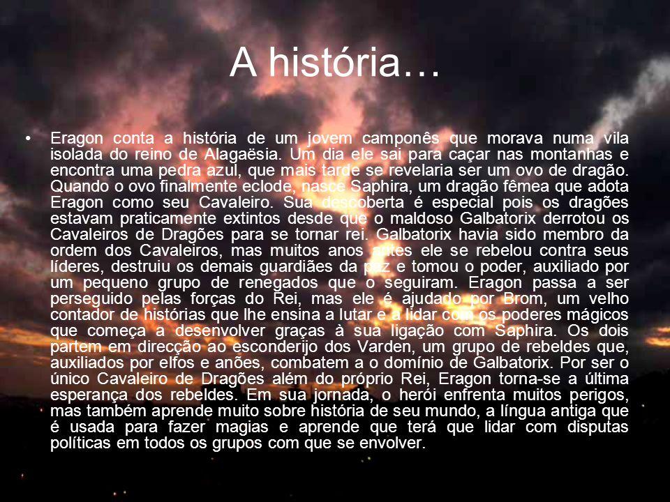 A história… •Eragon conta a história de um jovem camponês que morava numa vila isolada do reino de Alagaësia.