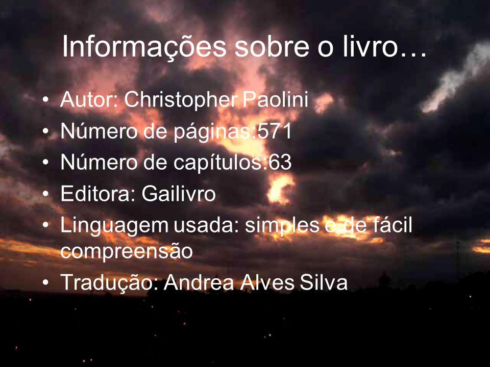 Informações sobre o livro… •Autor: Christopher Paolini •Número de páginas:571 •Número de capítulos:63 •Editora: Gailivro •Linguagem usada: simples e d