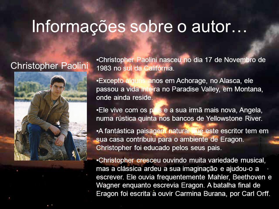 Informações sobre o autor… •Christopher Paolini nasceu no dia 17 de Novembro de 1983 no sul da Califórnia. •Excepto alguns anos em Achorage, no Alasca