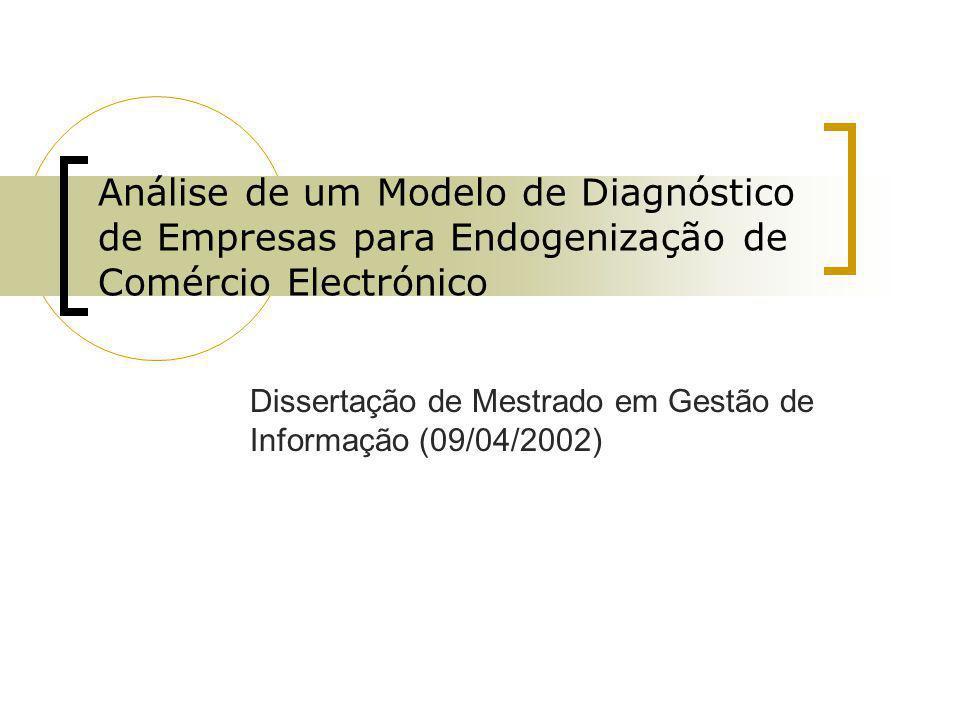 Análise de um Modelo de Diagnóstico de Empresas para Endogenização de Comércio Electrónico Dissertação de Mestrado em Gestão de Informação (09/04/2002