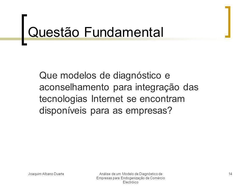 Joaquim Albano DuarteAnálise de um Modelo de Diagnóstico de Empresas para Endogenização de Comércio Electróico 14 Questão Fundamental Que modelos de d
