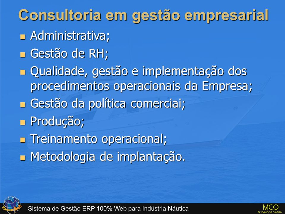 Consultoria em gestão empresarial  Administrativa;  Gestão de RH;  Qualidade, gestão e implementação dos procedimentos operacionais da Empresa;  G