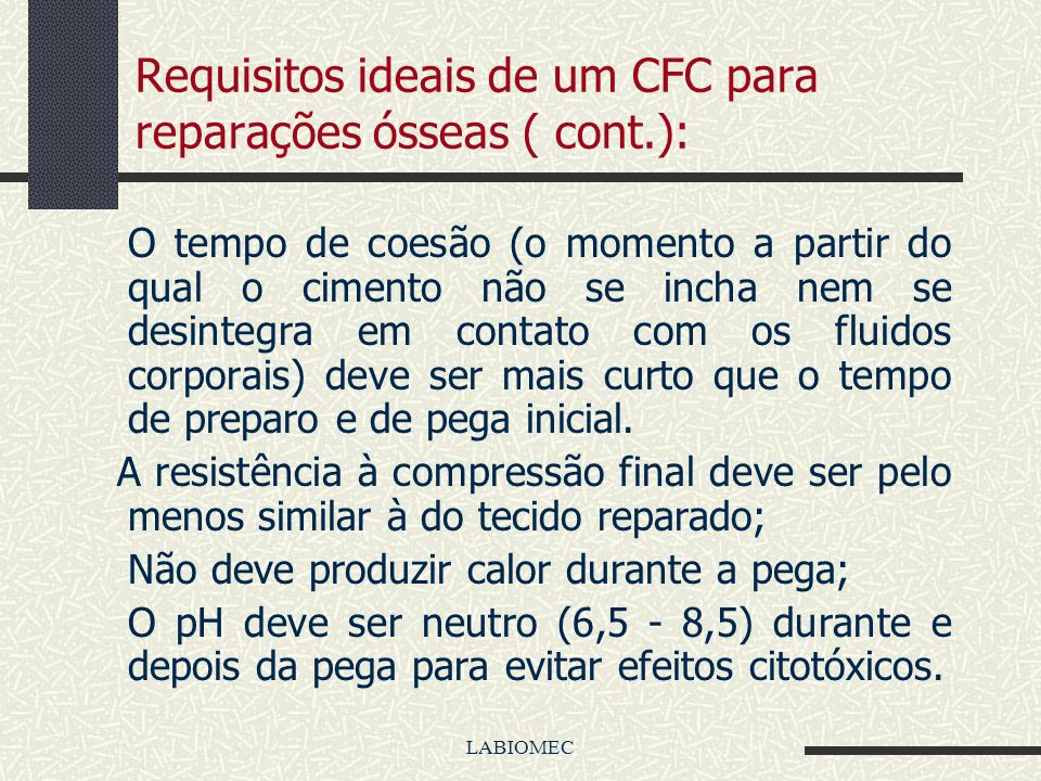 LABIOMEC Requisitos ideais de um CFC para reparações ósseas : O tempo requerido para a mistura deve ser curto: 1 min ou menos O tempo de pega deve ser
