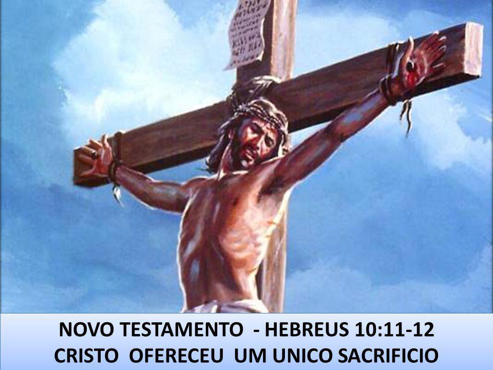 NOVO TESTAMENTO - HEBREUS 10:11-12 CRISTO OFERECEU UM UNICO SACRIFICIO NOVO TESTAMENTO - HEBREUS 10:11-12 CRISTO OFERECEU UM UNICO SACRIFICIO