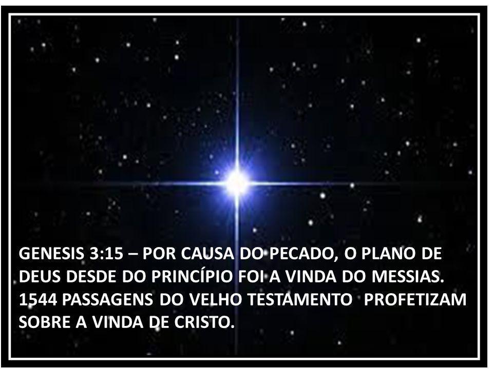 GENESIS 3:15 – POR CAUSA DO PECADO, O PLANO DE DEUS DESDE DO PRINCÍPIO FOI A VINDA DO MESSIAS. 1544 PASSAGENS DO VELHO TESTAMENTO PROFETIZAM SOBRE A V