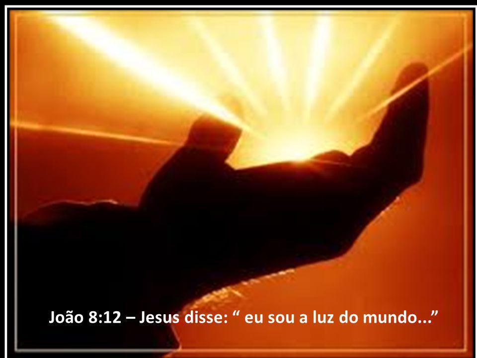 """João 8:12 – Jesus disse: """" eu sou a luz do mundo..."""""""
