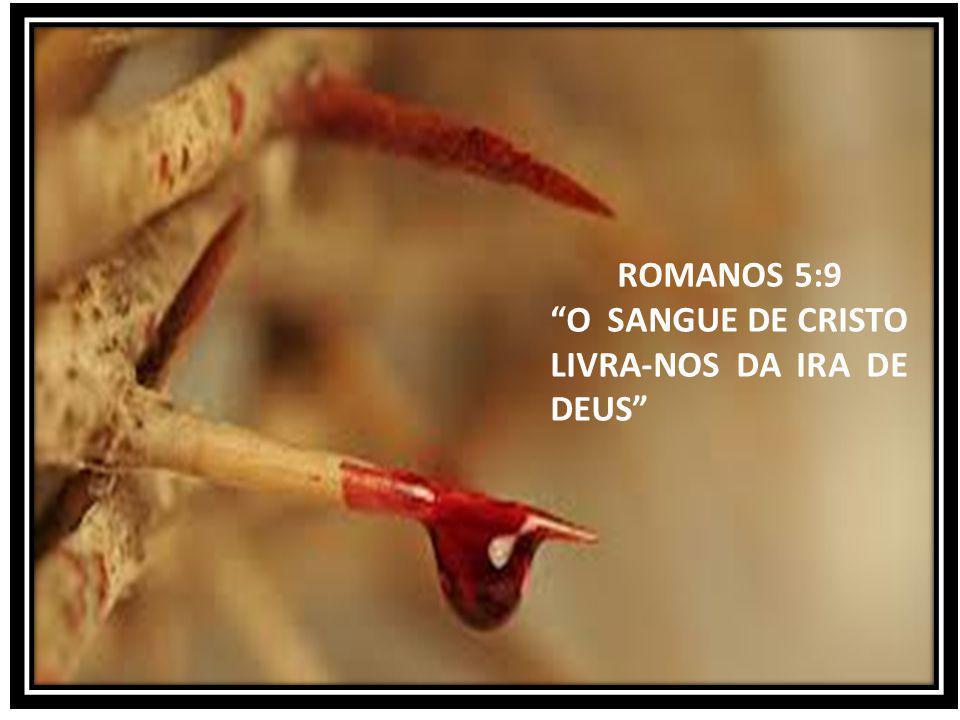 """ROMANOS 5:9 """"O SANGUE DE CRISTO LIVRA-NOS DA IRA DE DEUS"""""""