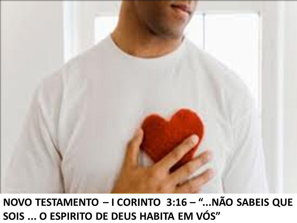 """NOVO TESTAMENTO – I CORINTO 3:16 – """"...NÃO SABEIS QUE SOIS... O ESPIRITO DE DEUS HABITA EM VÓS"""""""