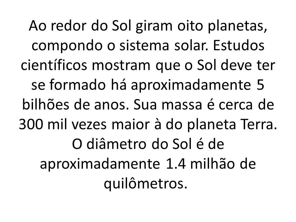 Ao redor do Sol giram oito planetas, compondo o sistema solar.