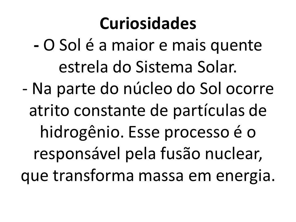 Curiosidades - O Sol é a maior e mais quente estrela do Sistema Solar.