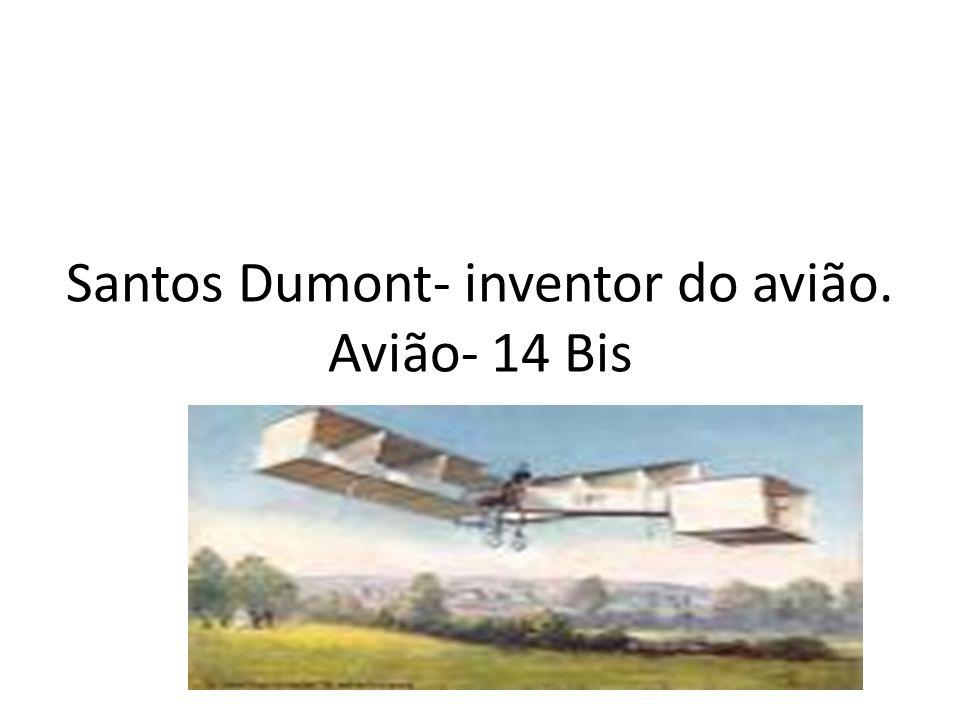 Santos Dumont- inventor do avião. Avião- 14 Bis