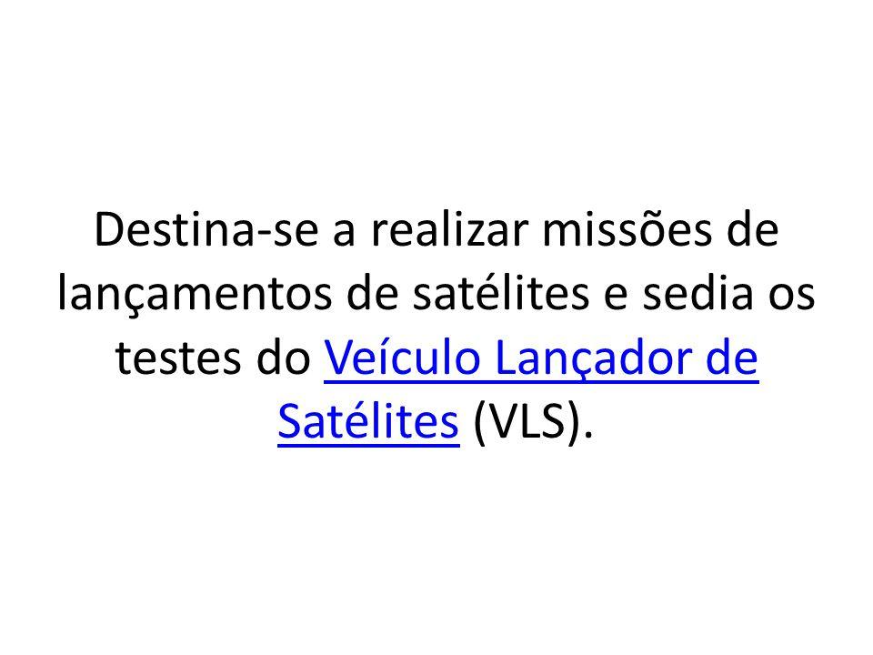 Destina-se a realizar missões de lançamentos de satélites e sedia os testes do Veículo Lançador de Satélites (VLS).Veículo Lançador de Satélites