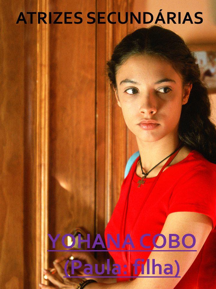 ATRIZES SECUNDÁRIAS YOHANA COBO (Paula: filha)