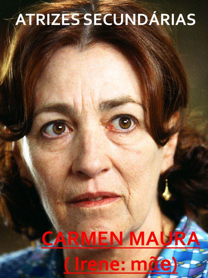 ATRIZES SECUNDÁRIAS CARMEN MAURA ( Irene: m ᾶ e )