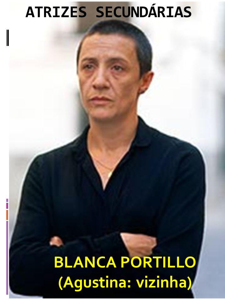 ATRIZES SECUNDÁRIAS BLANCA PORTILLO (Agustina: vizinha)