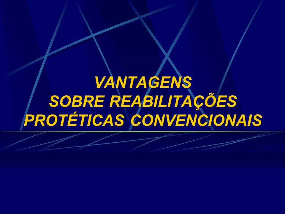 VANTAGENS SOBRE REABILITAÇÕES PROTÉTICAS CONVENCIONAIS