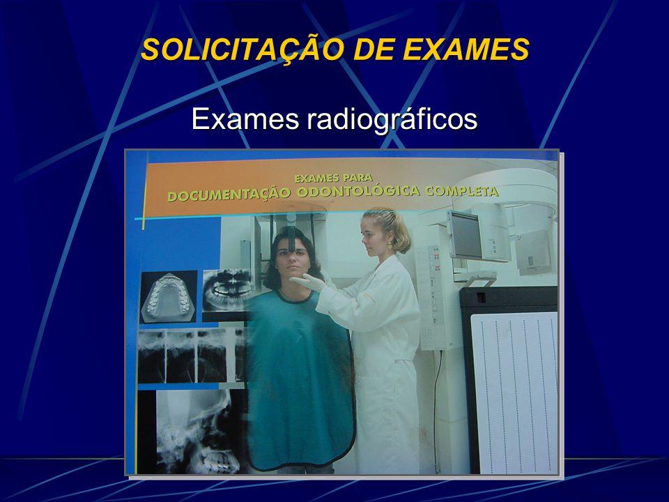 SOLICITAÇÃO DE EXAMES Tipos Radiografias periapicais Radiografias panorâmicas