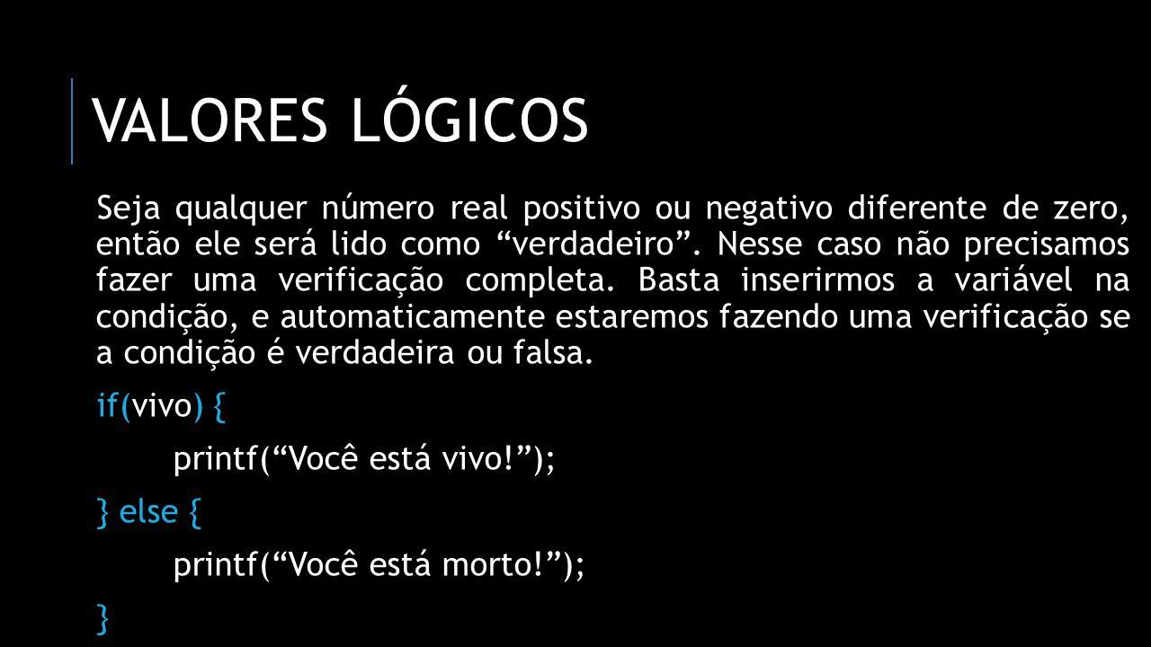 """VALORES LÓGICOS Seja qualquer número real positivo ou negativo diferente de zero, então ele será lido como """"verdadeiro"""". Nesse caso não precisamos faz"""