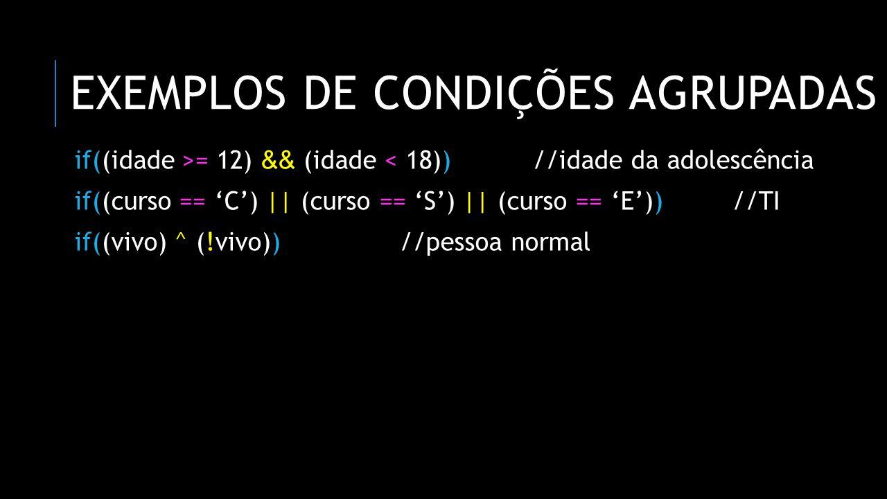 EXEMPLOS DE CONDIÇÕES AGRUPADAS if((idade >= 12) && (idade < 18))//idade da adolescência if((curso == 'C') || (curso == 'S') || (curso == 'E'))//TI if
