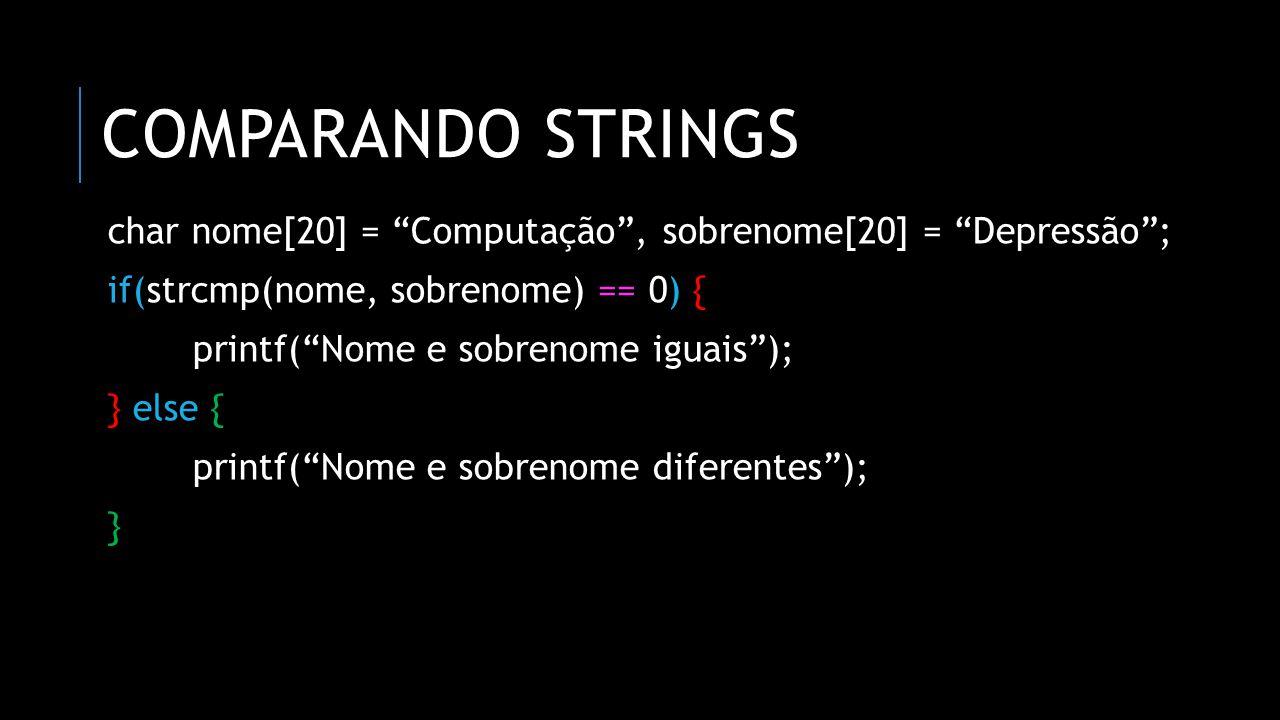 """COMPARANDO STRINGS char nome[20] = """"Computação"""", sobrenome[20] = """"Depressão""""; if(strcmp(nome, sobrenome) == 0) { printf(""""Nome e sobrenome iguais""""); }"""