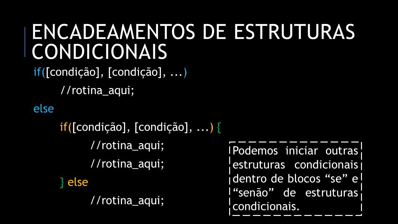 ENCADEAMENTOS DE ESTRUTURAS CONDICIONAIS if([condição], [condição],...) //rotina_aqui; else if([condição], [condição],...) { //rotina_aqui; } else //r