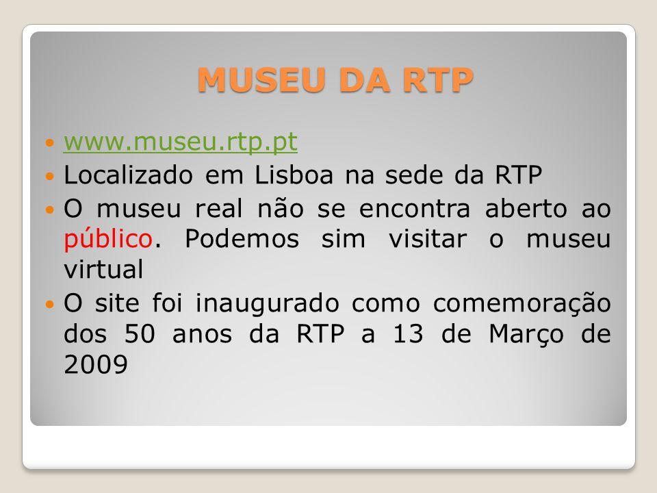 MUSEU DA RTP  www.museu.rtp.pt www.museu.rtp.pt  Localizado em Lisboa na sede da RTP  O museu real não se encontra aberto ao público. Podemos sim v