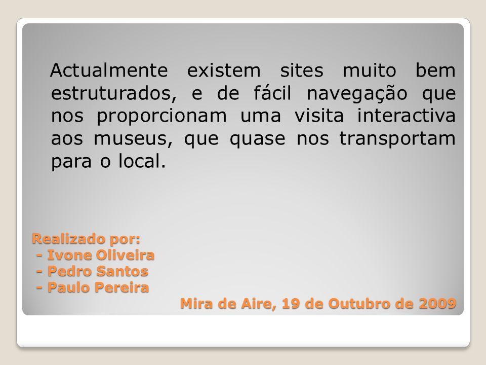 Realizado por: - Ivone Oliveira - Pedro Santos - Paulo Pereira Mira de Aire, 19 de Outubro de 2009 Actualmente existem sites muito bem estruturados, e