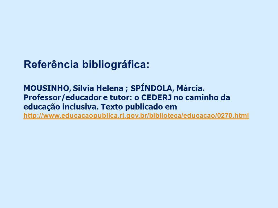 Referência bibliográfica: MOUSINHO, Silvia Helena ; SPÍNDOLA, Márcia. Professor/educador e tutor: o CEDERJ no caminho da educação inclusiva. Texto pub